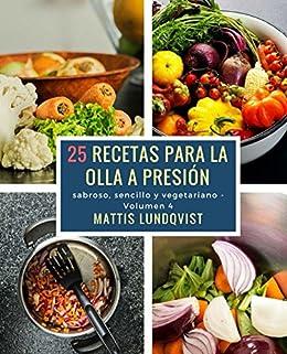 25 recetas para la olla a presión: sabroso, sencillo y vegetariano (Spanish Edition
