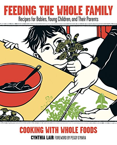 Feeding the Whole Family: Recipes for Babies, Young Children, and Their Parents by Cynthia Lair
