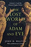 The Lost World of Adam and Eve: Genesis 2-3 and the Human Origins Debate