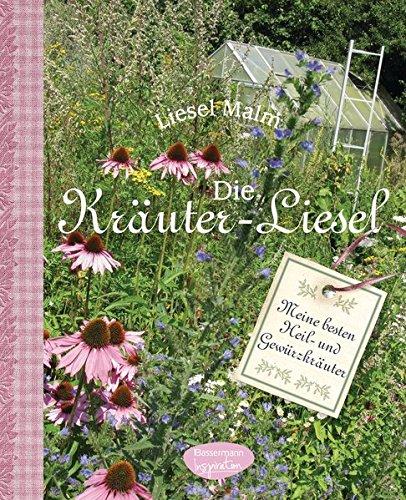 Die Kräuter-Liesel: 300 Heil- und Gewürzkräuter anbauen und anwenden