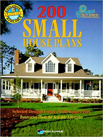 200 Small House Plans: Selected Designs Under 2, 500 Square Feet (Blue  Ribbon Designer Series): Home Planners Inc: 9781881955344: Amazon.com: Books