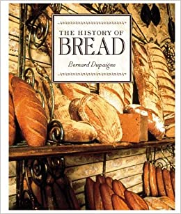 History of Bread: Bernard Dupaigne: 9780810934382: Amazon