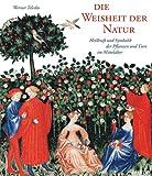 img - for Die Weisheit der Natur. Heilkraft und Symbolik der Pflanzen und Tiere im Mittelalter. book / textbook / text book