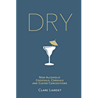 Dry: Non-Alcoholic Cocktails, Cordials and Clever Concoctions (English Edition)