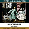 Tom Jones Radio/TV Program by Henry Fielding Narrated by Patience Thompson, Anton Lesser, Annette Crosbie, Hannah Gordon, Sarah Badel, Martin Jarvis