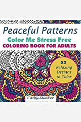 Peaceful Patterns - Coloring Book for Adults (Color Me Stress Free) (Volume 1) Paperback