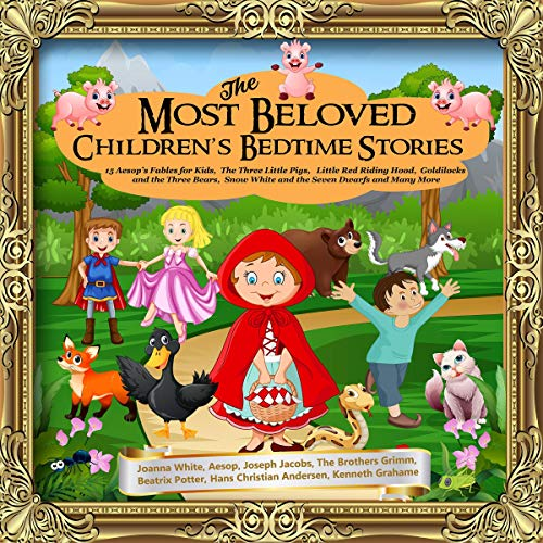 (The Most Beloved Children's Bedtime Stories: 15 Aesop's Fables for Kids, The Three Little Pigs, Little Red Riding Hood, Goldilocks and the Three Bears, Snow White and the Seven Dwarfs and Many More)
