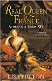 img - for The Real Queen Of France: Athenais and Louis XIV book / textbook / text book