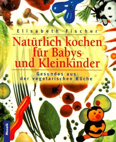 Natürliche Ernährung für Babys und Kleinkinder