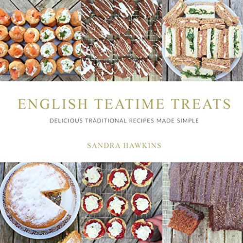 English Teatime Treats: Delicious Traditional Recipes Made Simple by Sandra Hawkins