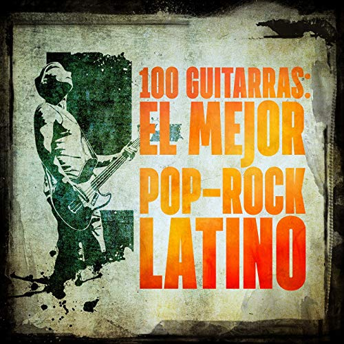 ... 100 Guitarras: El mejor Pop-Ro.