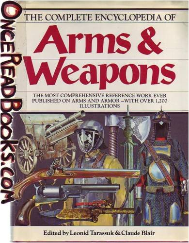 The Complete Encyclopedia Of Arms & Weapons: The Most Comprehensive Reference Work Every Published on Arms and Armor - with Over 1,200 (Complete Weapons)