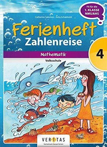 Ferienheft Zahlenreise 4. Volksschule: Mathematik - zur Vorbereitung auf die 1.Klasse NMS/AHS!