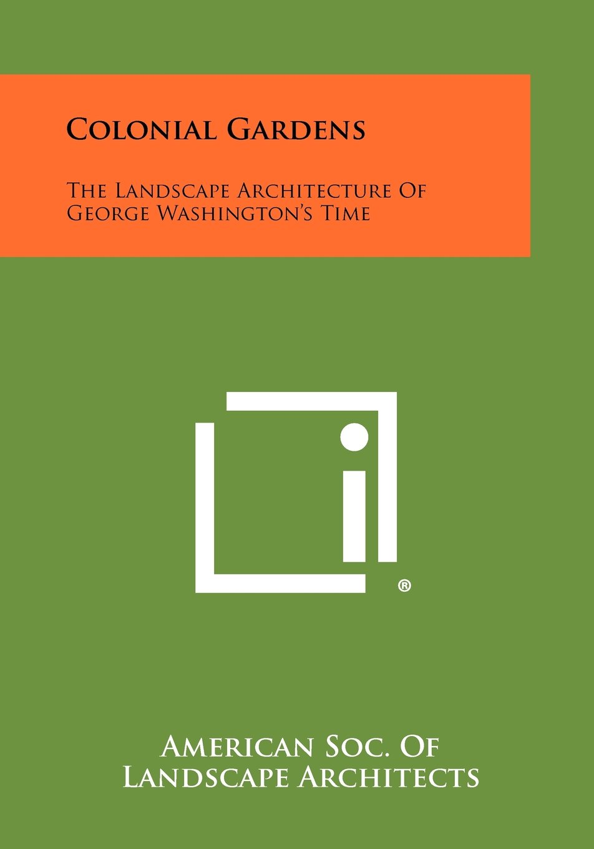 Colonial Gardens: The Landscape Architecture Of George Washington's Time pdf epub