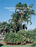 Compendium of Ornamental Palm Diseases and Disorders, Monica L. Elliott, 0890543143