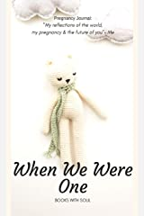 Pregnancy Journal: When We Were One: My reflections of the world, pregnancy & the future of you. Hardcover