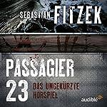 Passagier 23: Das ungekürzte Hörspiel | Sebastian Fitzek,Johanna Steiner