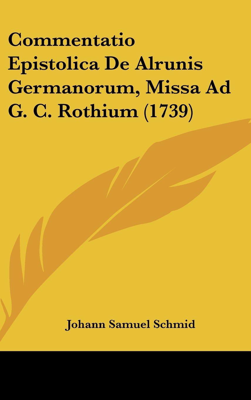 Read Online Commentatio Epistolica De Alrunis Germanorum, Missa Ad G. C. Rothium (1739) (Latin Edition) pdf epub