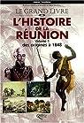 Le grand livre de l'histoire de la Réunion, tome 1 : Des origines à 1848 par Vaxelaire