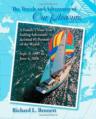 The Travels and Adventures of Our Pleasure: A Family's Nine-Year Sailing Adventure Around 95 Percent of the World Sept. 3, 1997 to June 4, 2006 pdf epub