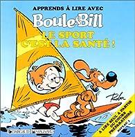 Apprends à lire avec Boule et Bill : Le Sport c'est la santé ! par Jocelyne Girard