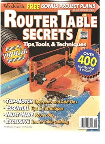 Router Table Secrets Magazine By Woodsmith (Tips Tools & Techniques