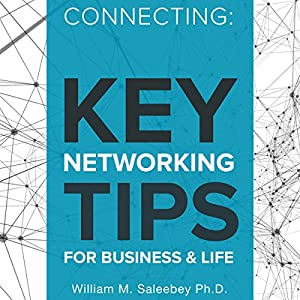 Connecting: Key Networking Tips for Business and Life Audiobook