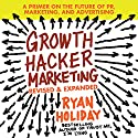 Growth Hacker Marketing : A Primer on the Future of PR, Marketing, and Advertising Audiobook by Ryan Holiday Narrated by Ryan Holiday
