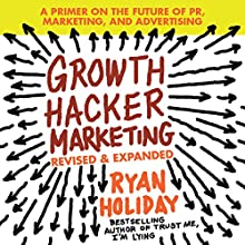 Growth Hacker Marketing: A Primer on the Future of PR, Marketing, and Advertising | Livre audio Auteur(s) : Ryan Holiday Narrateur(s) : Ryan Holiday