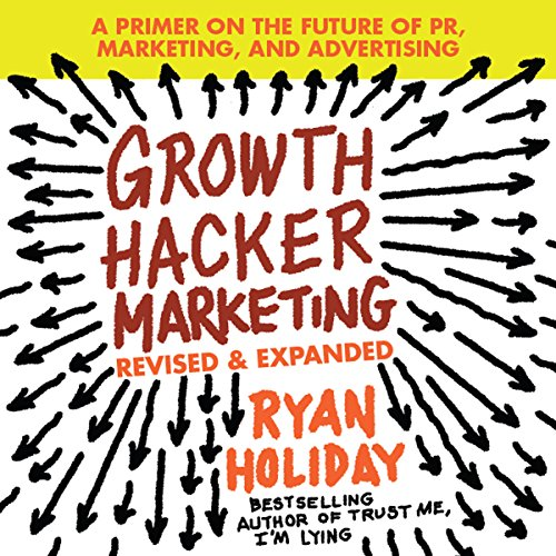 Growth Hacker Marketing: A Primer on the Future of PR, Marketing, and Advertising Audiobook [Free Download by Trial] thumbnail