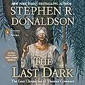 The Last Dark: The Last Chronicles of Thomas Covenant, Book 4 Hörbuch von Stephen R. Donaldson Gesprochen von: Scott Brick
