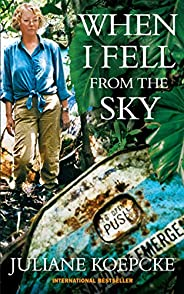 When I Fell From The Sky: The True Story of One Woman's Miraculous Survival (English Edit