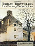 Texture Techniques for Winning Watercolors, Ray Hendershot, 1626549087