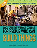 Cool Careers Without College for People Who Can Build Things, Heather Moore Niver, 1477718249