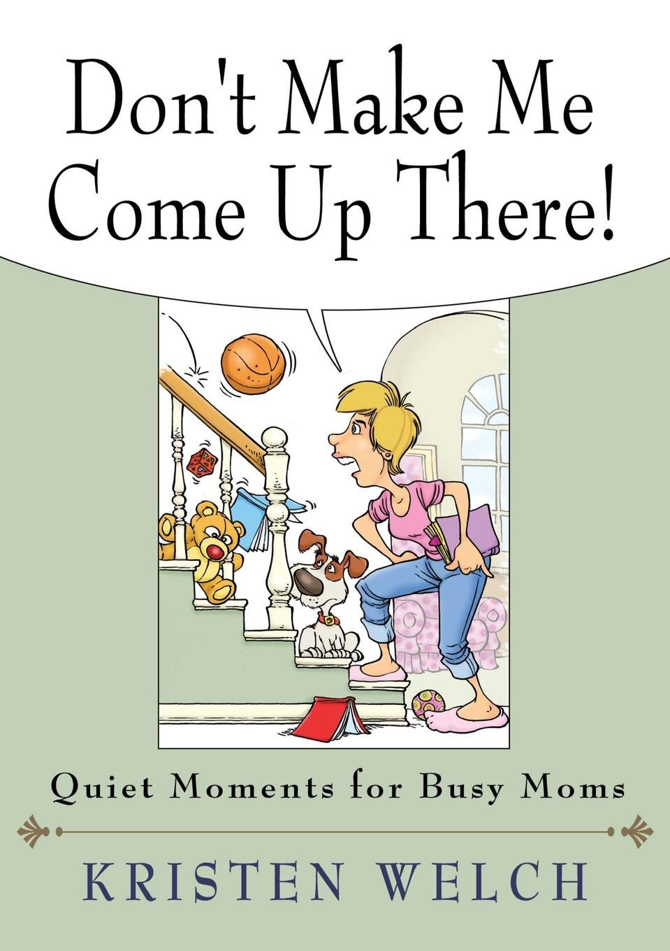 Don't Make Me Come Up There!: Quiet Moments for Busy Moms PDF