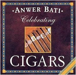 Celebrating Cigars: Anwer Bati: 9781903301395: Amazon com: Books