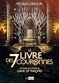 Le livre des 7 couronnes: Un guide du monde de Game of Thrones par Nicolas Lamour