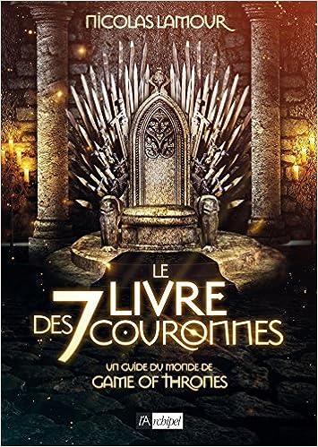 Le Livre Des 7 Couronnes Un Guide Du Monde De Game Of