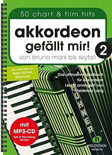 Akkordeon gefällt mir! 2: Von Bruno Mars bis Skyfall – Das ultimative Spielbuch für Akkordeon, leicht arrangiert