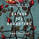 Gather the Daughters Hörbuch von Jennie Melamed Gesprochen von: Laurence Bouvard