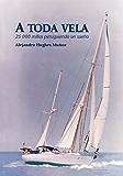 A Toda Vela. 25,000 millas persiguiendo un sueño. (Spanish Edition)