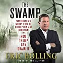 The Swamp: Washington's Murky Pool of Corruption and Cronyism - and How Trump Can Drain It Audiobook by Eric Bolling Narrated by Eric Bolling