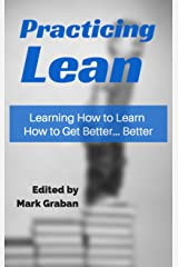 Practicing Lean: Learning How to Learn How to Get Better... Better Kindle Edition