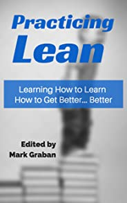 Practicing Lean: Learning How to Learn How to Get Better... Better (English Edition)
