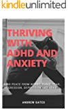 Thriving With ADHD And Anxiety: Find Peace From Worry, Panic, Fear, Aggression, Depression and ADHD