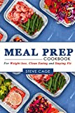Meal Prep Cookbook: Beginners Guide to Meal Prepping: Weight Loss, Low Carb diet ,Clean eating, Meal Prep Cookbook,  Batch Cooking, Plan ahead meals