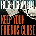 Keep Your Friends Close | Roger Granelli