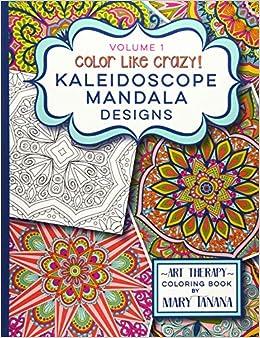 Color Like Crazy Kaleidoscope Mandala Designs Volume 1 ...