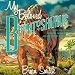 My Beloved Brontosaurus: On the Road with Old Bones, New Science, and Our Favorite Dinosaurs | Brian Switek