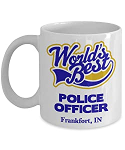 """Police Officer Coffee Mug:""""Best Police Officer In Frankfort, IN"""" Best Coffee/Tea Cup, Graduation/Congratulation Gift For Retiring Law Enforcement PD And Sheriff Deputy/Cops Living In Indiana"""